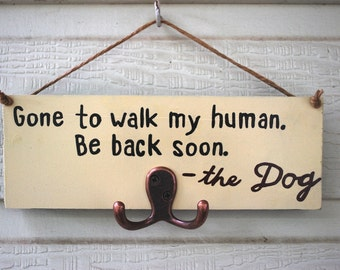 Gone to walk my human, Be back soon - The Dog. Dog collar/leash holder, Funny dog sign, Hand painted