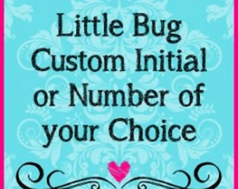 Lil Bug Clothing Personalized Applique (Any number or letter of your choice)