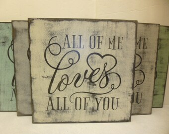 ALL of me LOVES all of YOU / love sign / love you sign / all of me loves / hand painted sign / wedding sign / Valentine sign / love all of u