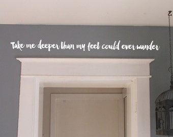 Take me deeper than my feet could ever wander... - vinyl wall decal quote vinyl lettering decal