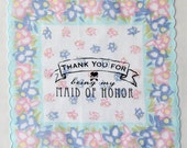 Thank You for Being My Maid of Honor Handkerchief