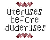 Uteruses before duderuses - cross stitch pattern