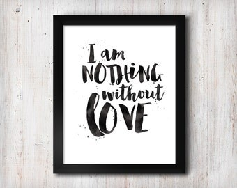 Printable Art: Inspirational Print I Am Nothing Without Love Nate Ruess Quote Typography Quote Home Decor Motivational Poster Wall Art
