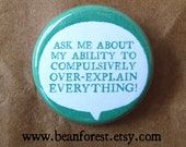 "ask me about my ability to compulsively over-explain EVERYTHING! - 1.25"" pinback button badge - refrigerator fridge magnet - library teacher"