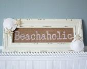 Beach Decor Nautical Decor Beachaholic Burlap Sign - Seashell Sign, Starfish Sign