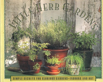 Illustrated Book Little Herb Gardens Simple Secrets for Glorious Gardens Indoors & Out