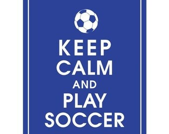 Keep Calm and PLAY SOCCER - Art Print (Featured in American Blue) Keep Calm Art Prints and Posters