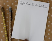 ON SALE!! Custom Notepad. Stationary. Coffee First to-do list later.