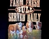 Unisex T Shirt Farm Fresh Bull Served Daily T Shirt Unisex Sizes Free Shipping to USA 18589