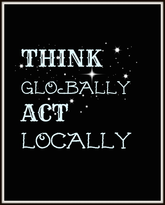 think globally act locally essay Free essay: in the broadest sense, a global studies department seeks to study   it seeks to answer how if possible, it is to 'think globally' and 'act locally'.