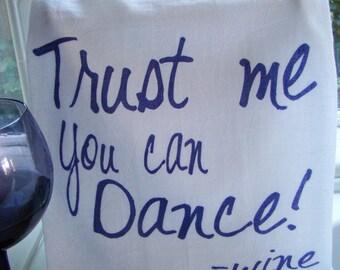 Funny Wine tea towel - Trust me you can dance! - Wine lover gift- Fun Wine theme kitchen towel -Flour sack dish towel- super cute