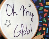 "Oh My Glob 6"" Hooped Embroidery"