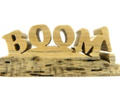 BOOM, Letters, New Saying, Woodcraft, Communicating, Bang, Explosion, Bam, Awesome, Explode, WOW, Amazing, Dynamite, Handmade Woodworking
