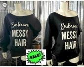 Sale Sale Sale..Embrace Messy Hair Sweat shirt or Embrace Messy Hair T-shirt****Sale limited time only****