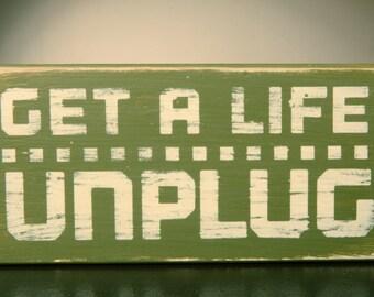 Wooden Plaque/Wooden Sign: Get a Life, Unplug