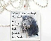 Since rescuing dogs, I've lost by mind, but found my soul  Glass Tile Pendant