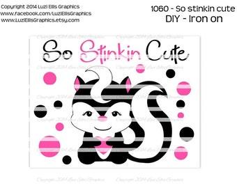 "DIY Printable ""So Stinkin Cute Skunk"" Iron On Transfer (PNG Digital Image)"