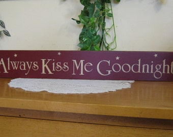 "Primitive ""Always Kiss Me Goodnight"" wood sign - your color choice"