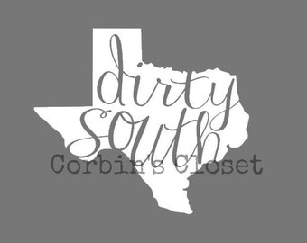 Dirty South Decal * Dirty South/Texas Car Decal * Texas Decal * Pick your color - Pick your size