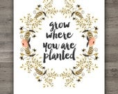Instant Download | 8 x 10 Grow Where You Are Planted Print | Quote Art Print | Floral Print | Wall Art | Home Decor