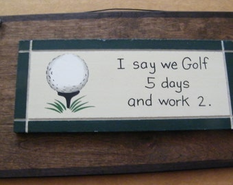 Funny Wood Golfer Sign I say We Golf 5 Days and Work 2
