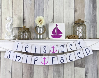 Nautical Bachelorette Banner, Lets get Ship Faced, Bachelorette Party, Bachelorette Decor, Beach Bachelorette