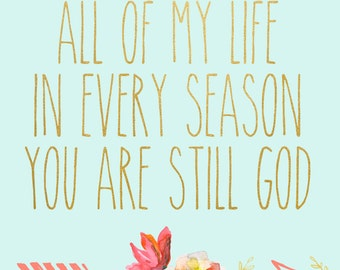 All Of My Life in Every Season You Are Still God