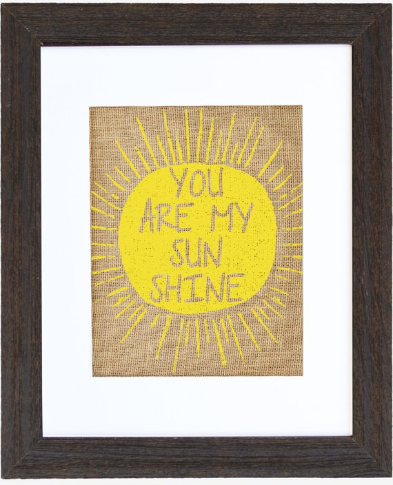You Are My Sunshine Burlap Art Print When Skies Are Gray