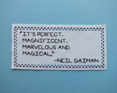 "Neil Gaiman Hand Embroidered Quote: ""It's Perfect, Magnificent, Marvelous and Magical"""
