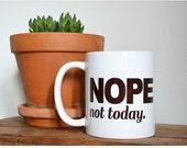 "Handmade ""Nope Not Today"" Coffee Mug - Handmade Custom Coffee Cup"