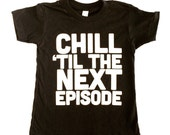 Hipster Baby Clothes. Chill 'Til the Next Episode. 90s Rap/Hiphop. Boy tshirt. toddler shirt.