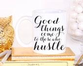 Good Things Come To Those Who Hustle // Girlfriend Gifts // 11 oz or 15 oz Coffee Mug