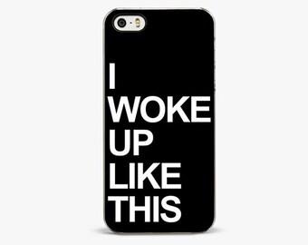 I Woke Up Like This iPhone 6s case, iPhone 6 Plus case , iPhone 5s case, iPhone 5C cases, iPhone 7 plus case, iphone 7 case