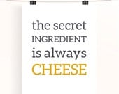 the secret ingredient is always cheese - kitchen wall art - grey and yellow kitchen poster - home decor wall art - cooking typography print