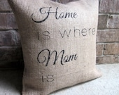 Burlap Pillow, Home is Where Mom Is, Mother's Day Pillow, 16x16 pillow, Mom Decor, Mother Gift, Decorative Pillow, Cottage Chic