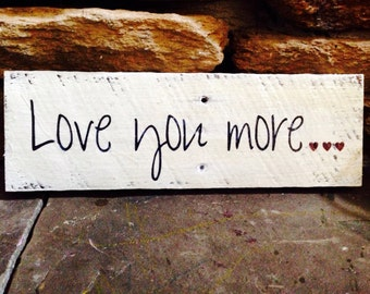 "Love you more, Wood Sign 12""x3.5"""