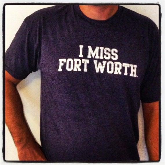 I miss fort worth for Custom t shirts fort worth