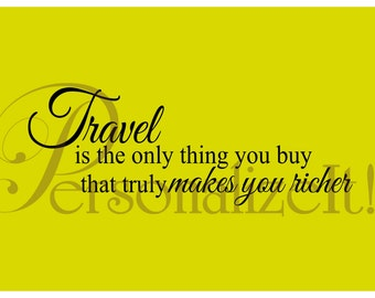 Travel is the only thing you buy that truly makes you richer Vinyl Wall Decal. Great for your camper, home. Choose vinyl color and size.