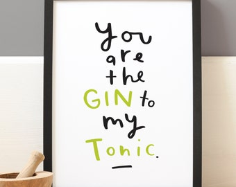 Gin to my Tonic Kitchen Print - Typographic Gin Print - You Are The Gin To My Tonic Print