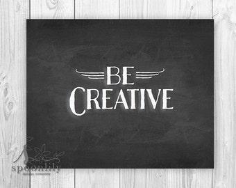 Be Creative Chalkboard Art Print, Chalkboard Art, Typography Print, Wall ART PRINT, Typography Quote Home Decor