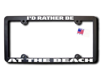 I'd Rather Be At The Beach License Plate Frame (T2) Made in USA