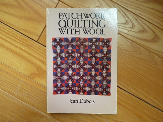 Patchwork Quilting With Wool by Jean Duboise - 1978, soft cover ... : quilting with wool - Adamdwight.com