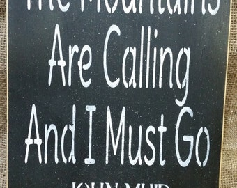 The Mountains Are Calling And I Must Go - John Muir Quote