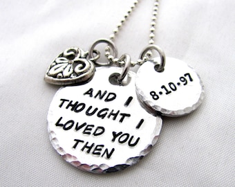 Hand Stamped Lyric Necklace, And I Thought I Loved You Then with Date Charm and Heart