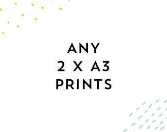 Any 2 x A3 prints of YOUR choice