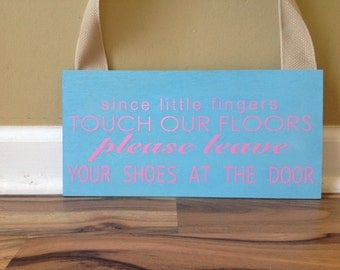 Since little fingers touch our floor/please remove your shoes at the door/ Please Leave sign primitive wood hand painted aqua & pink sign