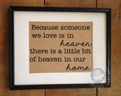 Because someone we love is in heaven, there is a little bit of heaven in our home | Sympathy Memorial Bereavement Gift | Frame not included