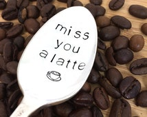 Miss You a Latte Spoon  - Hand Stamped Vintage Teaspoon, coffee lover, coffee gift, miss you, going away gift, coworker, long distance