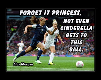 "Soccer Motivation Poster Alex Morgan Photo Quote Art Print 5x7""- 11x14"" Forget It Princess Not Even Cinderella Gets To This Ball - Free Ship"