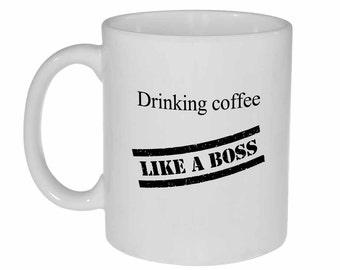 Drinking coffee like a boss mug - funny white ceramic coffee or tea mug